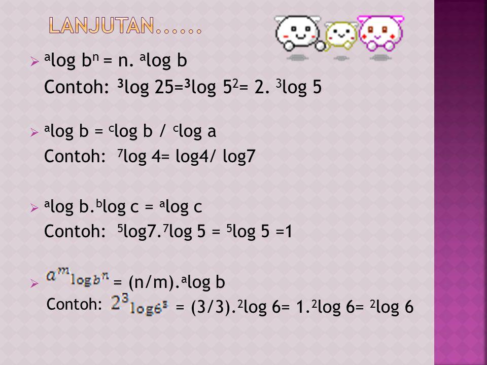  a log b n = n. a log b Contoh: 3 log 25= 3 log 5 2 = 2.