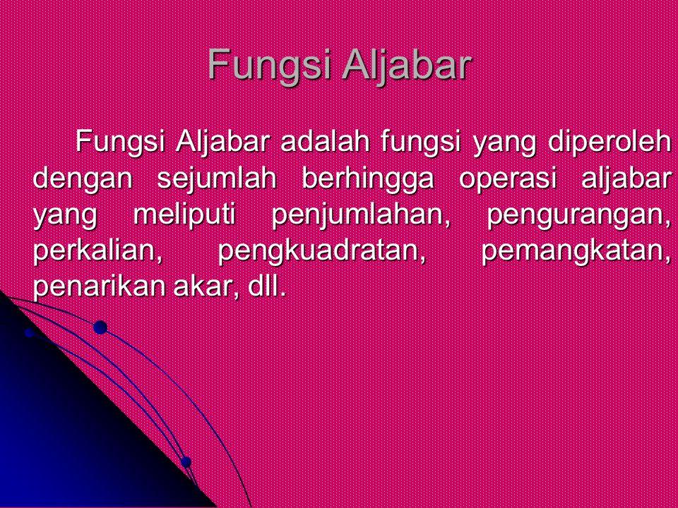 Fungsi Aljabar Fungsi Aljabar adalah fungsi yang diperoleh dengan sejumlah berhingga operasi aljabar yang meliputi penjumlahan, pengurangan, perkalian