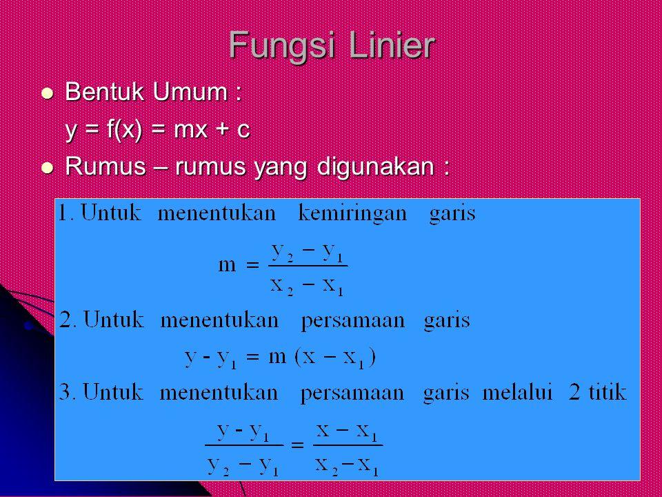 Fungsi Linier Bentuk Umum : Bentuk Umum : y = f(x) = mx + c Rumus – rumus yang digunakan : Rumus – rumus yang digunakan :