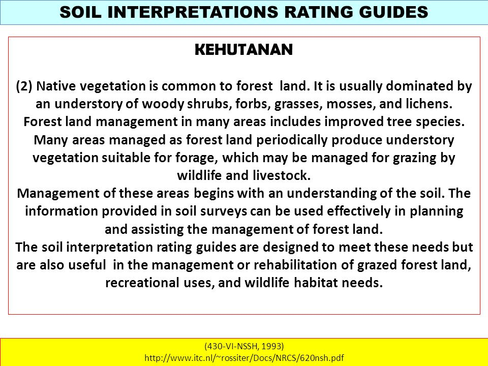 SOIL INTERPRETATIONS RATING GUIDES (430-VI-NSSH, 1993) http://www.itc.nl/~rossiter/Docs/NRCS/620nsh.pdf KEHUTANAN (2) Native vegetation is common to forest land.