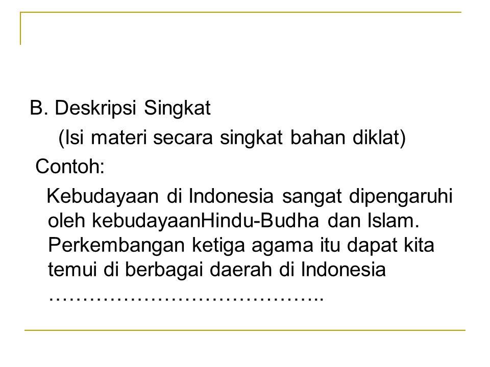 B. Deskripsi Singkat (Isi materi secara singkat bahan diklat) Contoh: Kebudayaan di Indonesia sangat dipengaruhi oleh kebudayaanHindu-Budha dan Islam.
