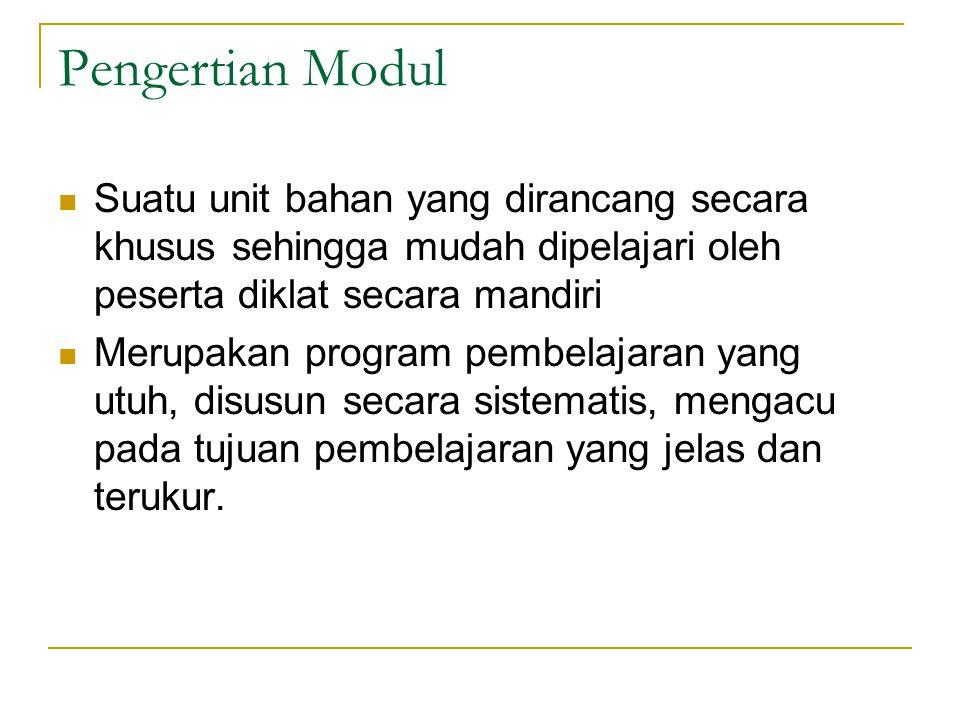 Pengertian Modul Suatu unit bahan yang dirancang secara khusus sehingga mudah dipelajari oleh peserta diklat secara mandiri Merupakan program pembelaj
