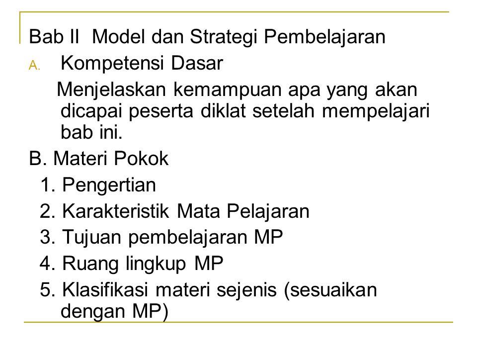 Bab II Model dan Strategi Pembelajaran A. Kompetensi Dasar Menjelaskan kemampuan apa yang akan dicapai peserta diklat setelah mempelajari bab ini. B.