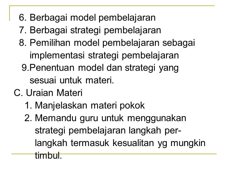6. Berbagai model pembelajaran 7. Berbagai strategi pembelajaran 8. Pemilihan model pembelajaran sebagai implementasi strategi pembelajaran 9.Penentua