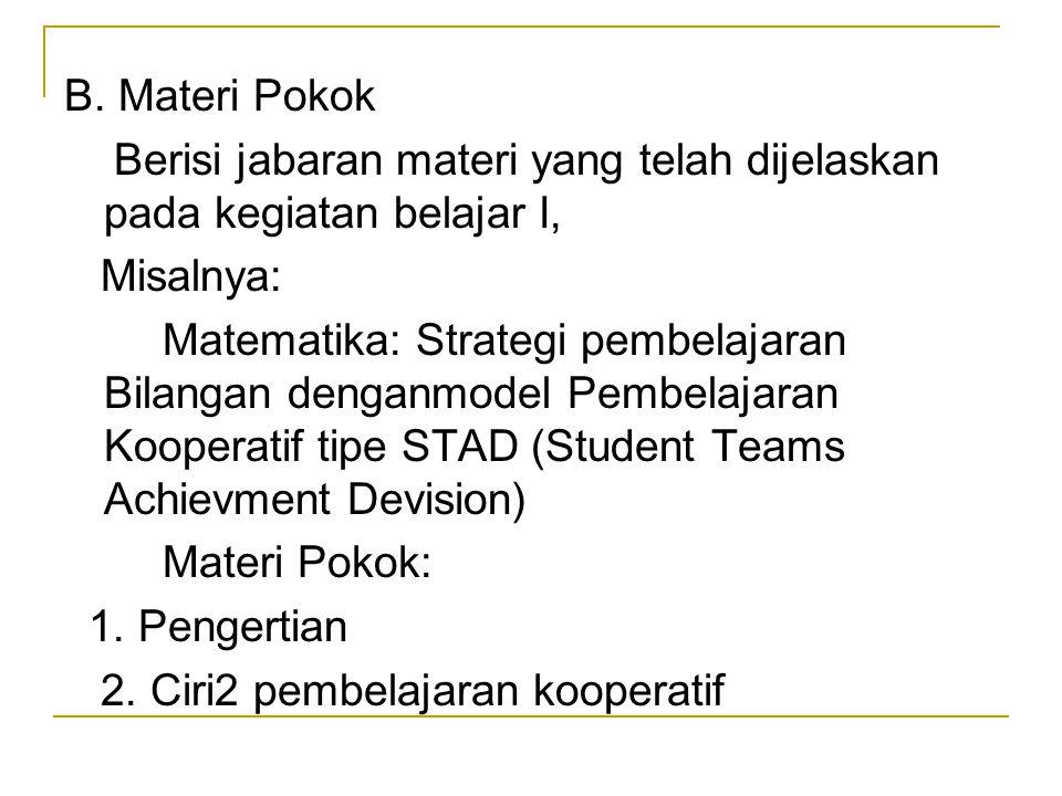 B. Materi Pokok Berisi jabaran materi yang telah dijelaskan pada kegiatan belajar I, Misalnya: Matematika: Strategi pembelajaran Bilangan denganmodel