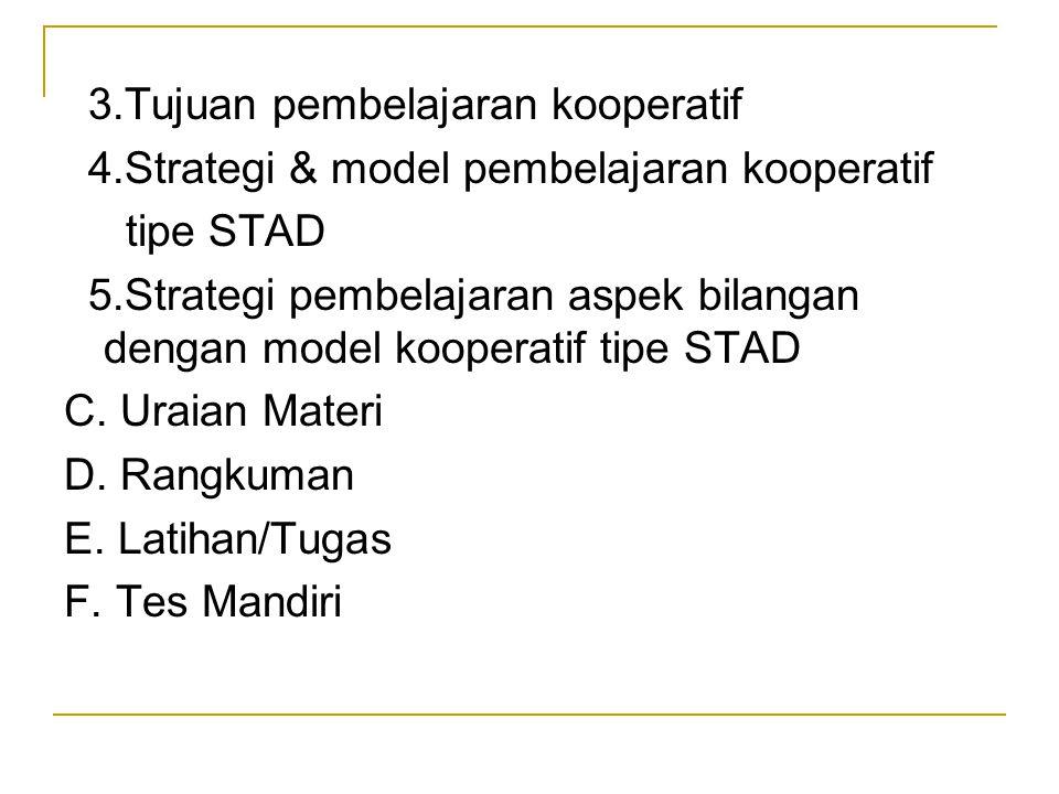 3.Tujuan pembelajaran kooperatif 4.Strategi & model pembelajaran kooperatif tipe STAD 5.Strategi pembelajaran aspek bilangan dengan model kooperatif t