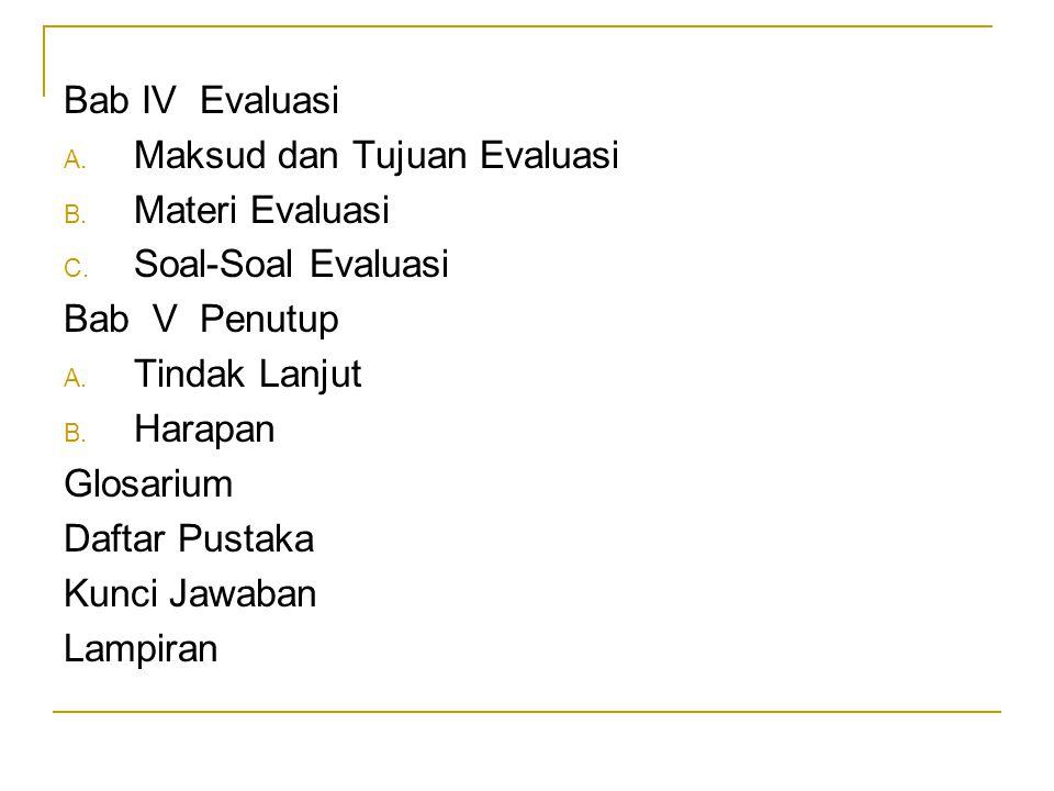 Bab IV Evaluasi A. Maksud dan Tujuan Evaluasi B. Materi Evaluasi C. Soal-Soal Evaluasi Bab V Penutup A. Tindak Lanjut B. Harapan Glosarium Daftar Pust