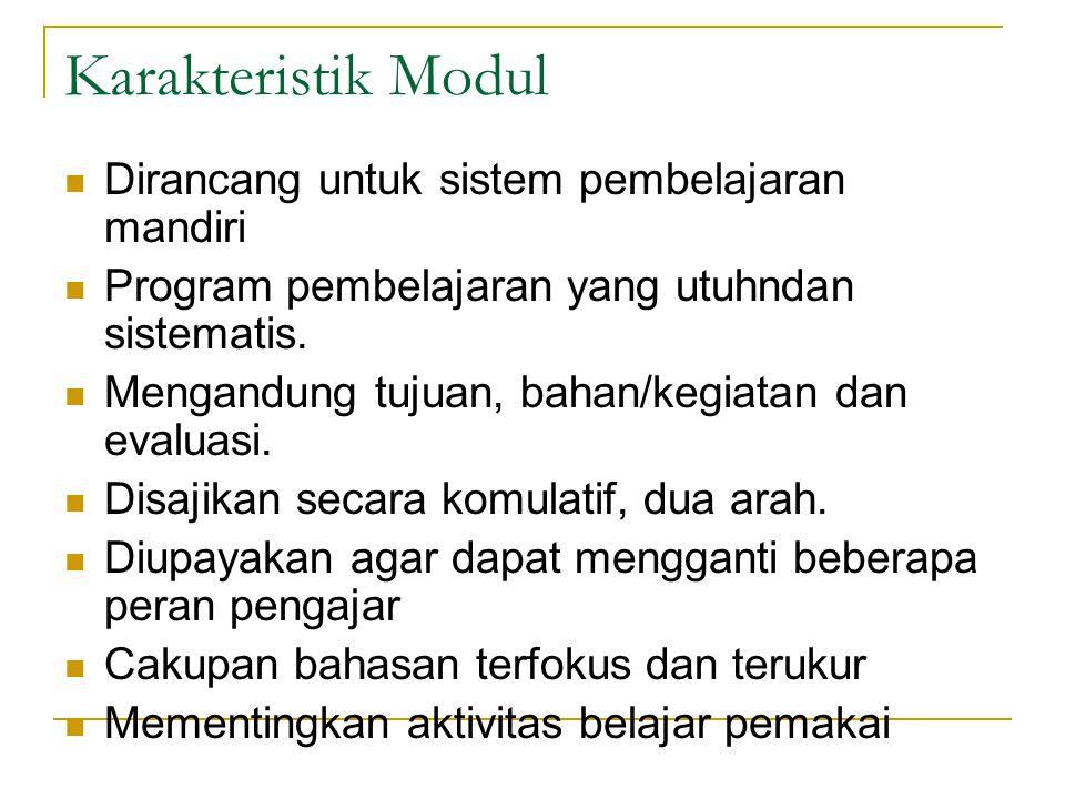 Karakteristik Modul Dirancang untuk sistem pembelajaran mandiri Program pembelajaran yang utuhndan sistematis. Mengandung tujuan, bahan/kegiatan dan e