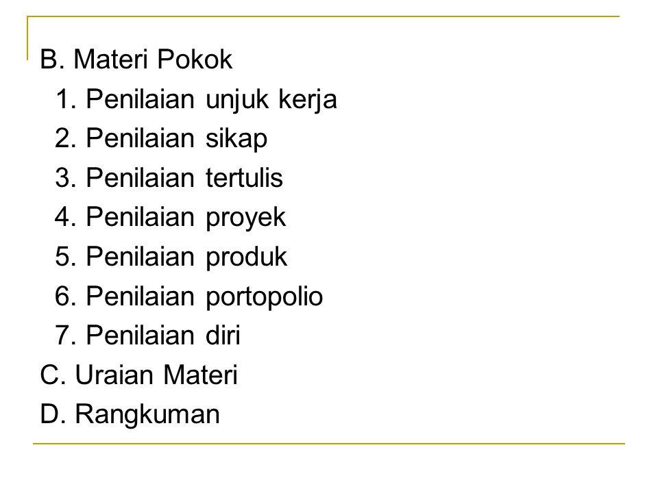 B. Materi Pokok 1. Penilaian unjuk kerja 2. Penilaian sikap 3. Penilaian tertulis 4. Penilaian proyek 5. Penilaian produk 6. Penilaian portopolio 7. P