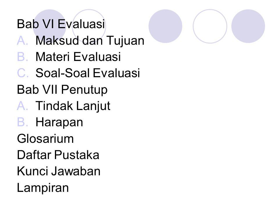 Bab VI Evaluasi A.Maksud dan Tujuan B.Materi Evaluasi C.Soal-Soal Evaluasi Bab VII Penutup A.Tindak Lanjut B.Harapan Glosarium Daftar Pustaka Kunci Ja