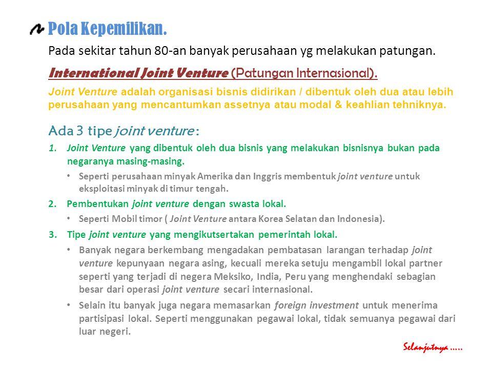 Pola Kepemilikan. Pada sekitar tahun 80-an banyak perusahaan yg melakukan patungan. International Joint Venture (Patungan Internasional). Joint Ventur