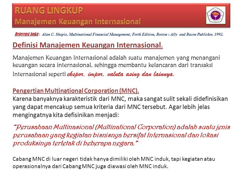 Definisi Manajemen Keuangan Internasional. Manajemen Keuangan Internasional adalah suatu manajemen yang menangani keuangan secara internasional, sehin