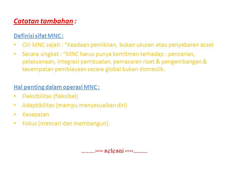 """Catatan tambahan : Definisi sifat MNC : Ciri MNC sejati : """"Keadaan pemikiran, bukan ukuran atau penyebaran asset Secara singkat : """"MNC harus punya kom"""