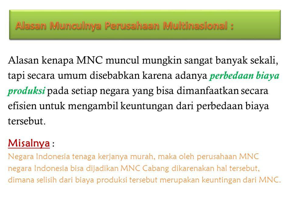 Alasan kenapa MNC muncul mungkin sangat banyak sekali, tapi secara umum disebabkan karena adanya perbedaan biaya produksi pada setiap negara yang bisa