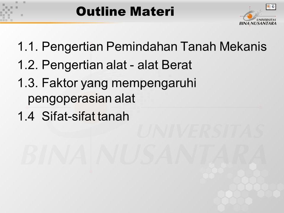 Outline Materi 1.1. Pengertian Pemindahan Tanah Mekanis 1.2. Pengertian alat - alat Berat 1.3. Faktor yang mempengaruhi pengoperasian alat 1.4 Sifat-s
