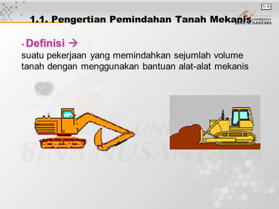 1.1. Pengertian Pemindahan Tanah Mekanis Definisi  Definisi  suatu pekerjaan yang memindahkan sejumlah volume tanah dengan menggunakan bantuan alat-