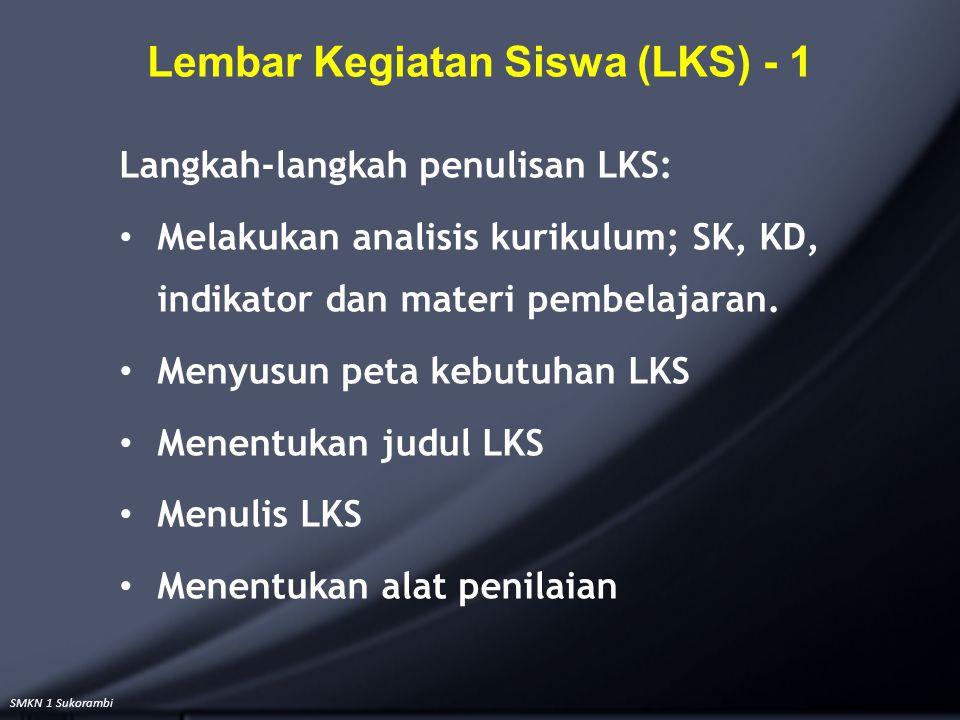 SMKN 1 Sukorambi Lembar Kegiatan Siswa (LKS) - 1 Langkah-langkah penulisan LKS: Melakukan analisis kurikulum; SK, KD, indikator dan materi pembelajara