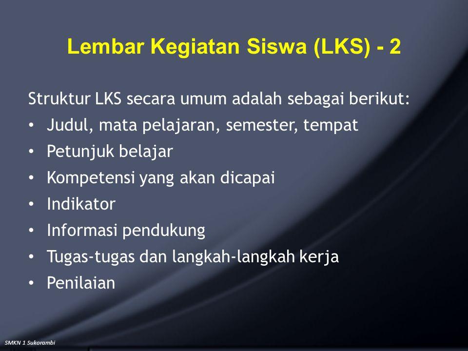 SMKN 1 Sukorambi Struktur LKS secara umum adalah sebagai berikut: Judul, mata pelajaran, semester, tempat Petunjuk belajar Kompetensi yang akan dicapa