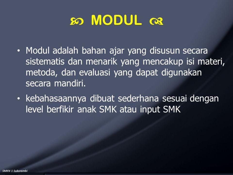 SMKN 1 Sukorambi  MODUL  Modul adalah bahan ajar yang disusun secara sistematis dan menarik yang mencakup isi materi, metoda, dan evaluasi yang dapa