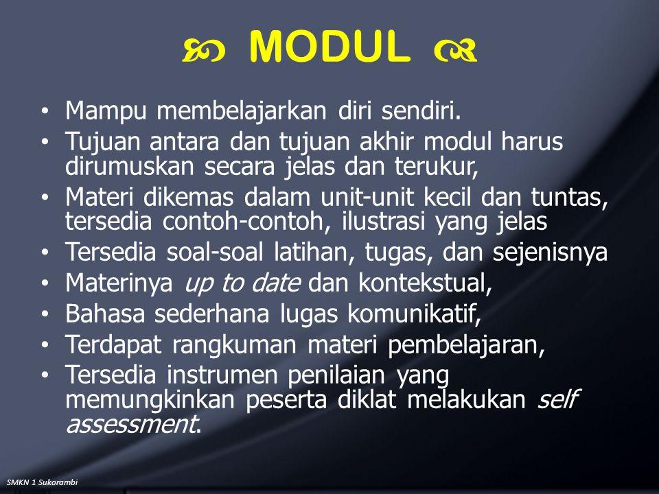SMKN 1 Sukorambi Mampu membelajarkan diri sendiri. Tujuan antara dan tujuan akhir modul harus dirumuskan secara jelas dan terukur, Materi dikemas dala