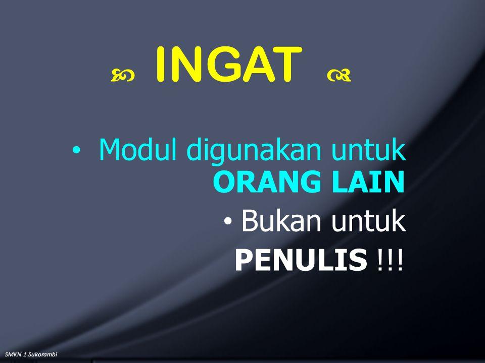 SMKN 1 Sukorambi  INGAT  Modul digunakan untuk ORANG LAIN Bukan untuk PENULIS !!!