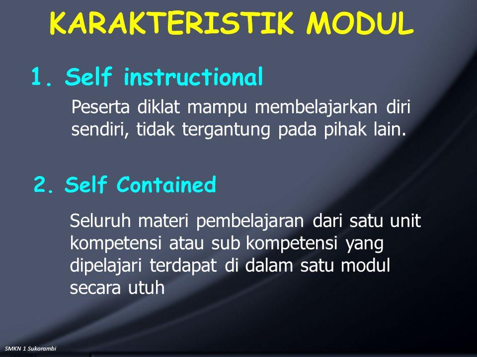 KARAKTERISTIK MODUL Seluruh materi pembelajaran dari satu unit kompetensi atau sub kompetensi yang dipelajari terdapat di dalam satu modul secara utuh