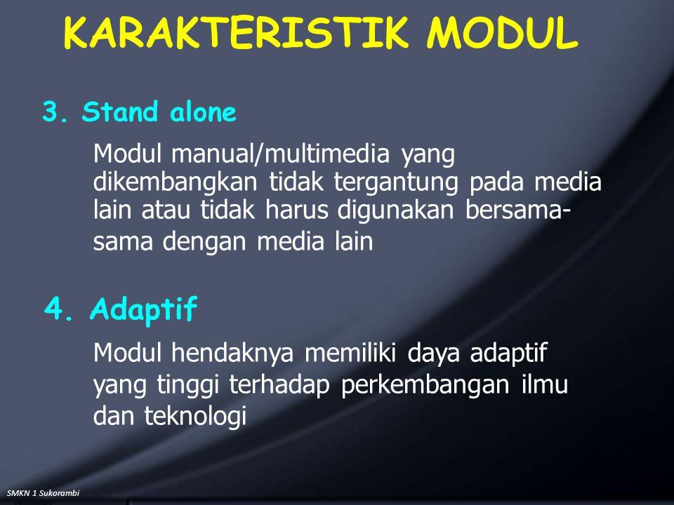 SMKN 1 Sukorambi 3. Stand alone Modul manual/multimedia yang dikembangkan tidak tergantung pada media lain atau tidak harus digunakan bersama- sama de