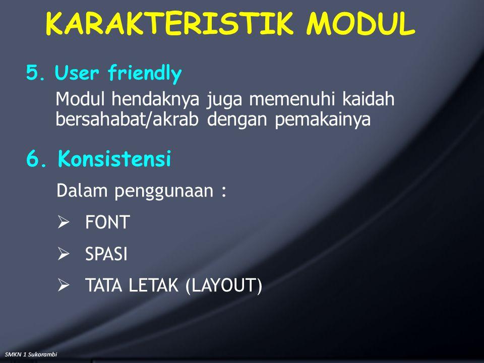 SMKN 1 Sukorambi 5. User friendly Modul hendaknya juga memenuhi kaidah bersahabat/akrab dengan pemakainya KARAKTERISTIK MODUL Dalam penggunaan :  FON