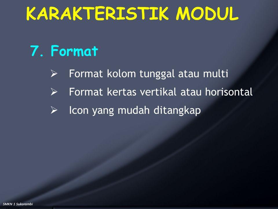 SMKN 1 Sukorambi 7. Format  Format kolom tunggal atau multi  Format kertas vertikal atau horisontal  Icon yang mudah ditangkap KARAKTERISTIK MODUL