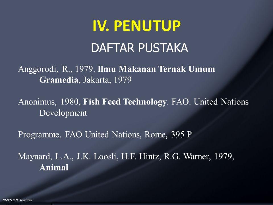 SMKN 1 Sukorambi IV. PENUTUP DAFTAR PUSTAKA Anggorodi, R., 1979. Ilmu Makanan Ternak Umum Gramedia, Jakarta, 1979 Anonimus, 1980, Fish Feed Technology