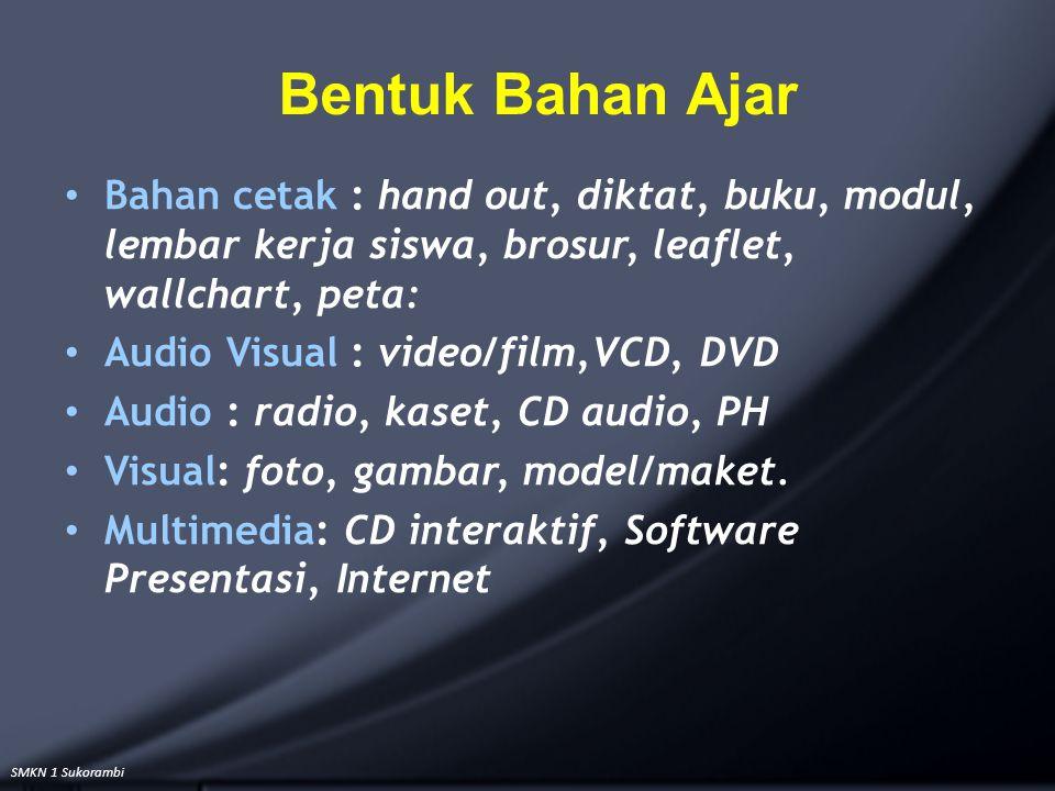 SMKN 1 Sukorambi Bentuk Bahan Ajar Bahan cetak : hand out, diktat, buku, modul, lembar kerja siswa, brosur, leaflet, wallchart, peta: Audio Visual : v