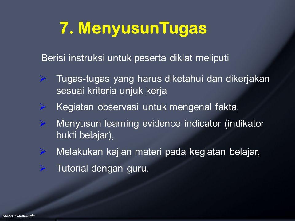 SMKN 1 Sukorambi 7. MenyusunTugas  Tugas-tugas yang harus diketahui dan dikerjakan sesuai kriteria unjuk kerja  Kegiatan observasi untuk mengenal fa