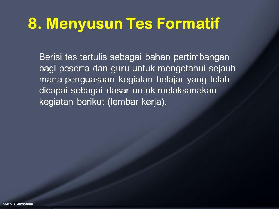 SMKN 1 Sukorambi 8. Menyusun Tes Formatif Berisi tes tertulis sebagai bahan pertimbangan bagi peserta dan guru untuk mengetahui sejauh mana penguasaan