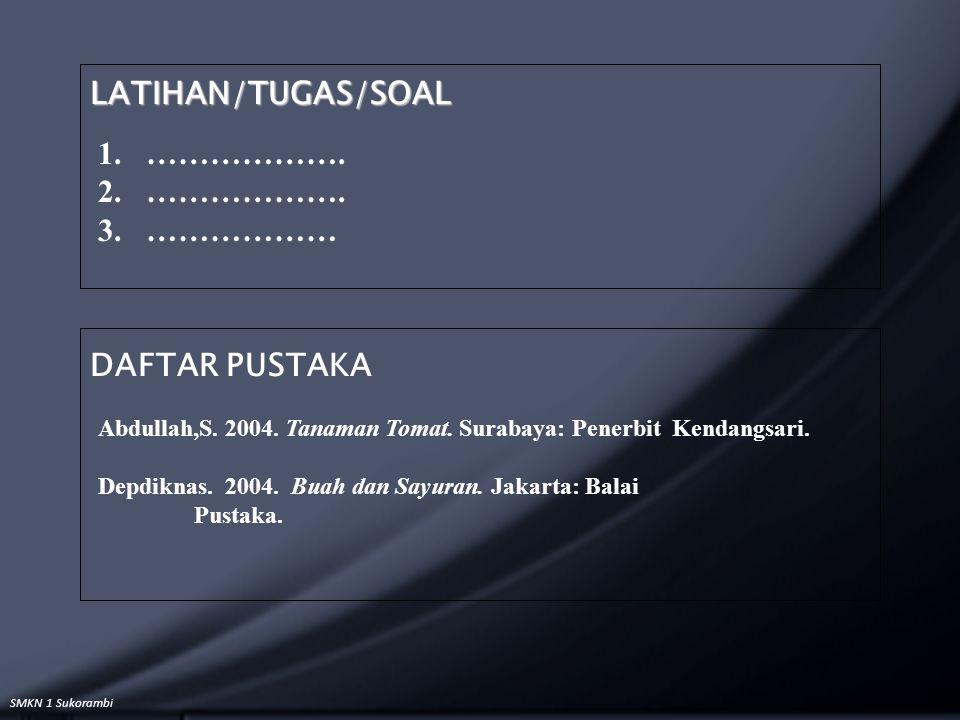SMKN 1 Sukorambi Abdullah,S. 2004. Tanaman Tomat. Surabaya: Penerbit Kendangsari. Depdiknas. 2004. Buah dan Sayuran. Jakarta: Balai Pustaka. DAFTAR PU