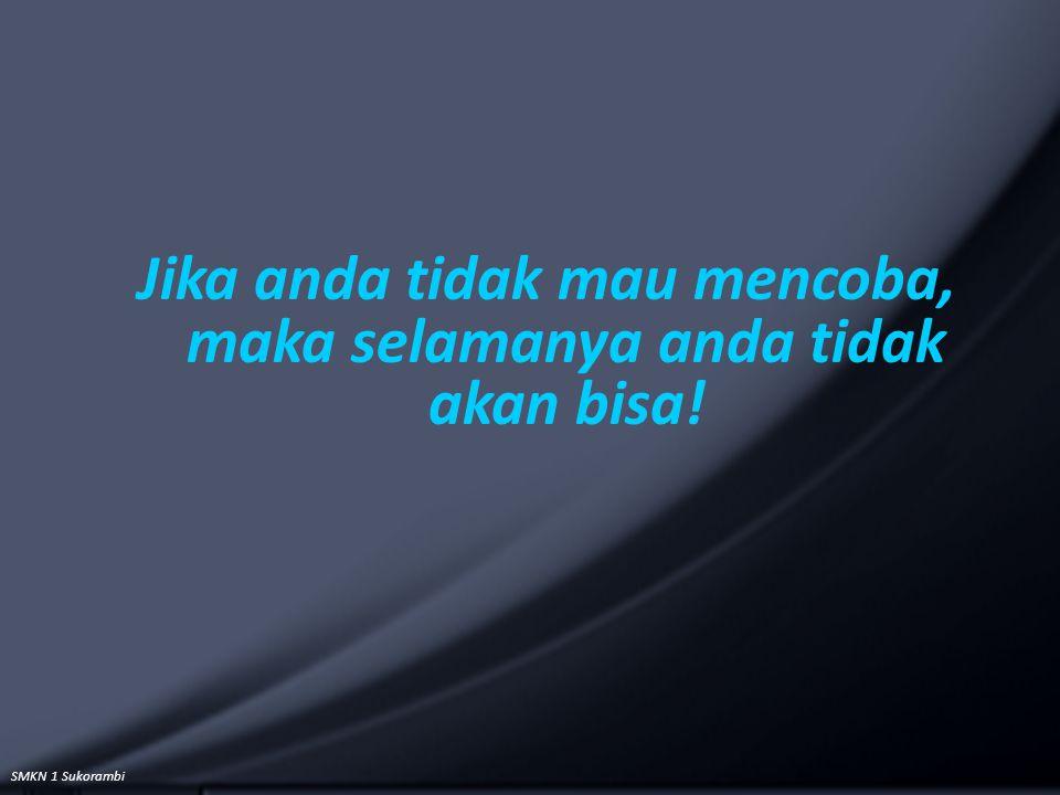 SMKN 1 Sukorambi Jika anda tidak mau mencoba, maka selamanya anda tidak akan bisa!