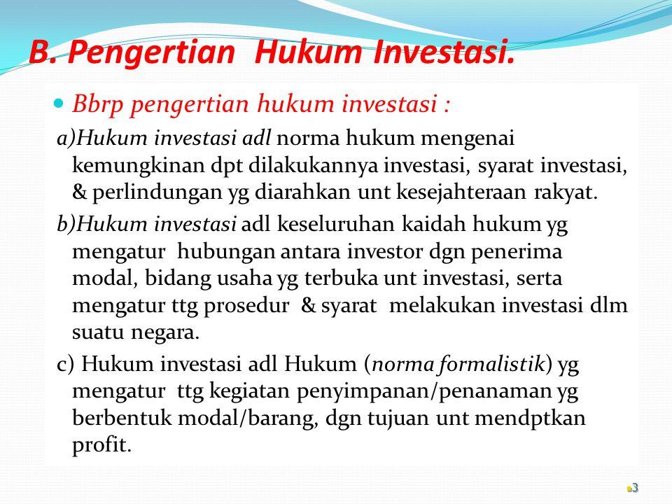 B. Pengertian Hukum Investasi. Bbrp pengertian hukum investasi : a)Hukum investasi adl norma hukum mengenai kemungkinan dpt dilakukannya investasi, sy