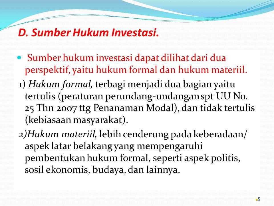 D. Sumber Hukum Investasi. Sumber hukum investasi dapat dilihat dari dua perspektif, yaitu hukum formal dan hukum materiil. 1) Hukum formal, terbagi m