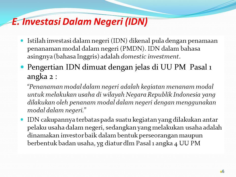 E. Investasi Dalam Negeri (IDN) Istilah investasi dalam negeri (IDN) dikenal pula dengan penamaan penanaman modal dalam negeri (PMDN). IDN dalam bahas