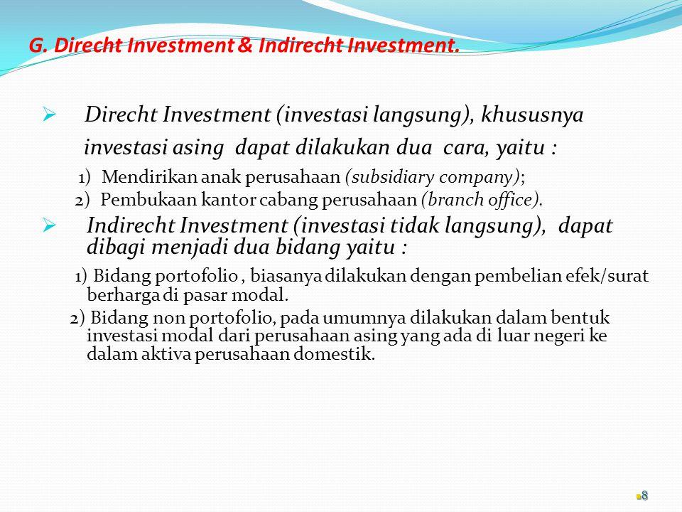G. Direcht Investment & Indirecht Investment.  Direcht Investment (investasi langsung), khususnya investasi asing dapat dilakukan dua cara, yaitu : 1