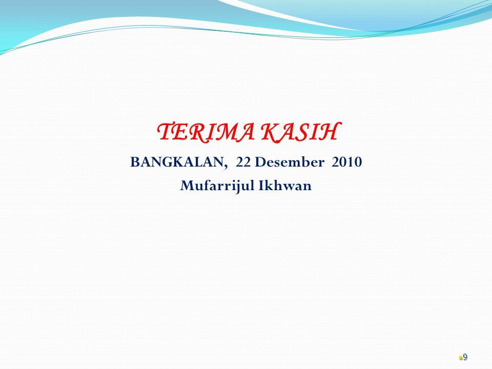 TERIMA KASIH BANGKALAN, 22 Desember 2010 Mufarrijul Ikhwan 9