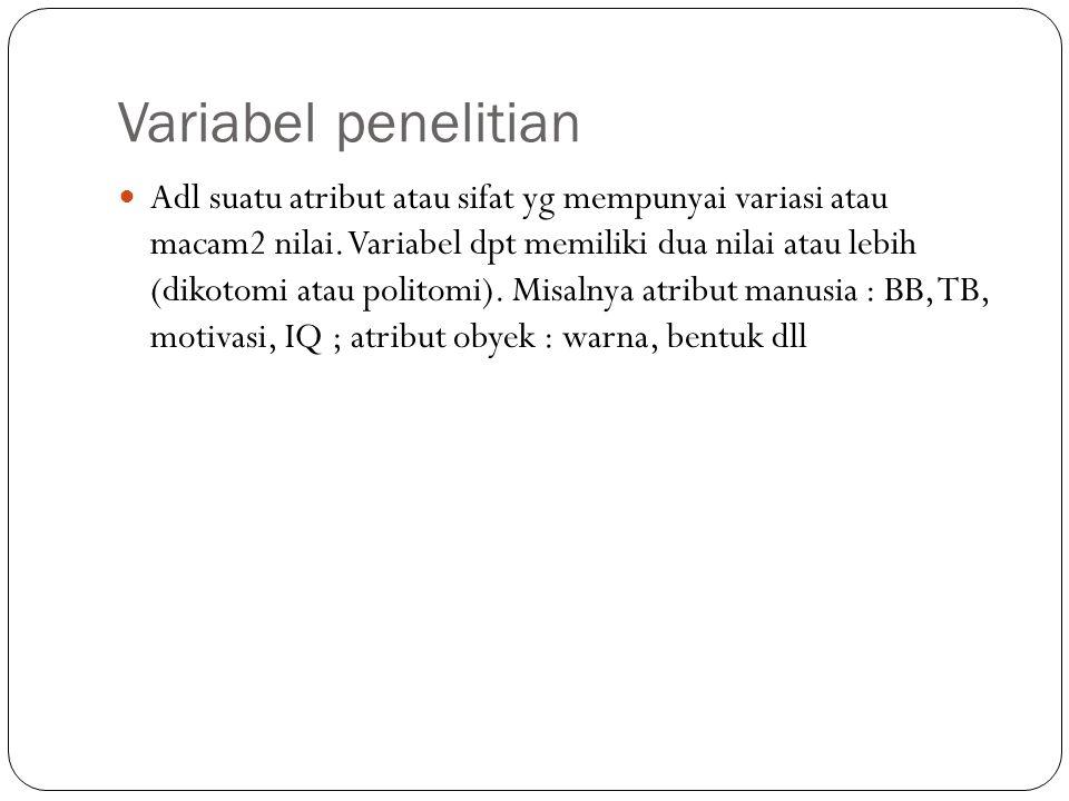 Variabel penelitian Adl suatu atribut atau sifat yg mempunyai variasi atau macam2 nilai.