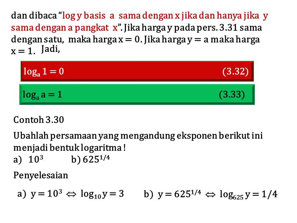 """dan dibaca """"log y basis a sama dengan x jika dan hanya jika y sama dengan a pangkat x"""". Jika harga y pada pers. 3.31 sama dengan satu, maka harga x ="""
