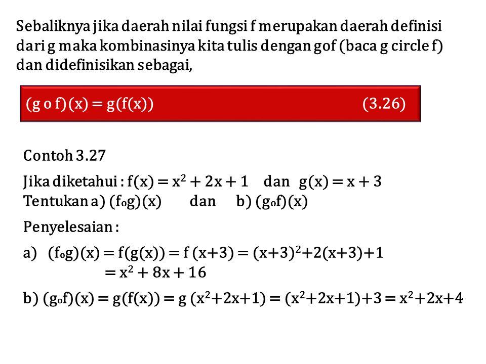 Sebaliknya jika daerah nilai fungsi f merupakan daerah definisi dari g maka kombinasinya kita tulis dengan gof (baca g circle f) dan didefinisikan seb