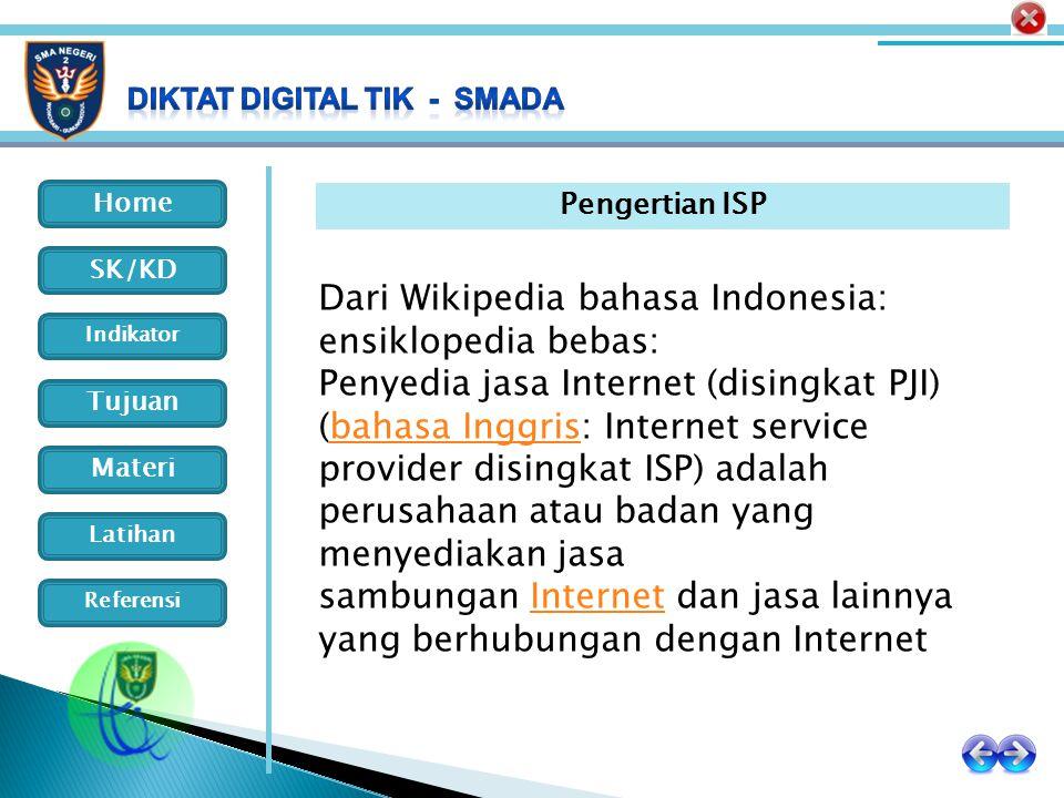 Home Indikator SK/KD Tujuan Materi Latihan Referensi Pengertian ISP Dari Wikipedia bahasa Indonesia: ensiklopedia bebas: Penyedia jasa Internet (disin