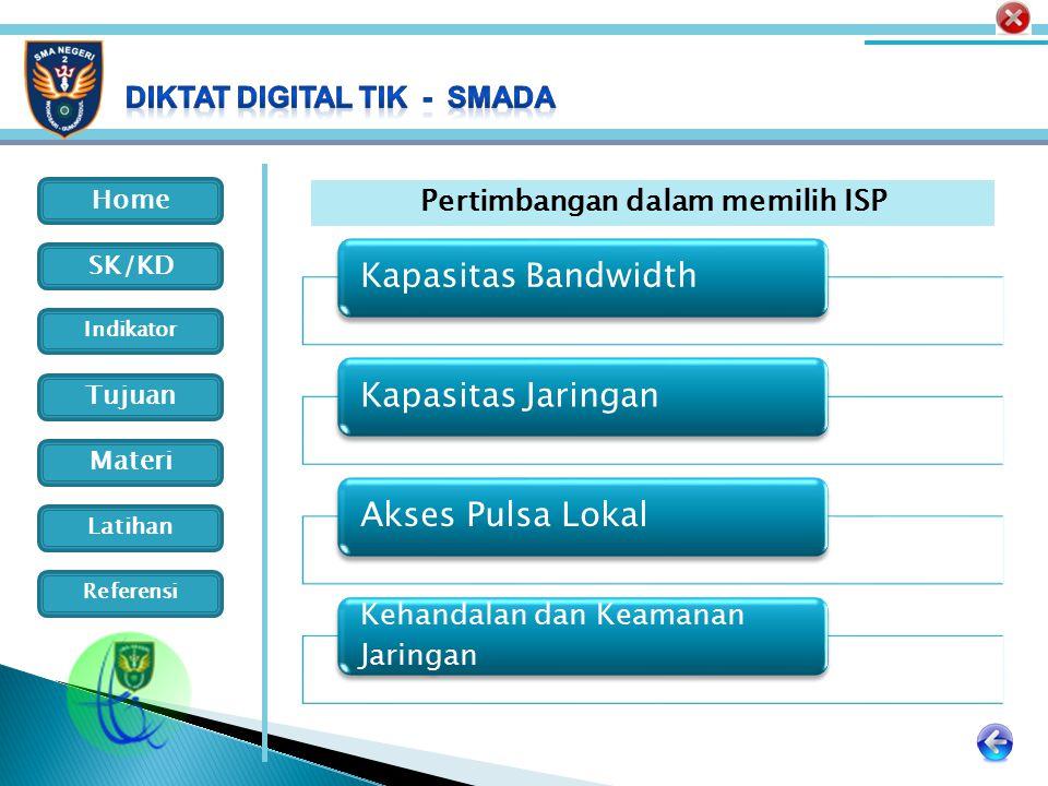 Home Indikator SK/KD Tujuan Materi Latihan Referensi Kapasitas BandwidthKapasitas JaringanAkses Pulsa Lokal Kehandalan dan Keamanan Jaringan Pertimban