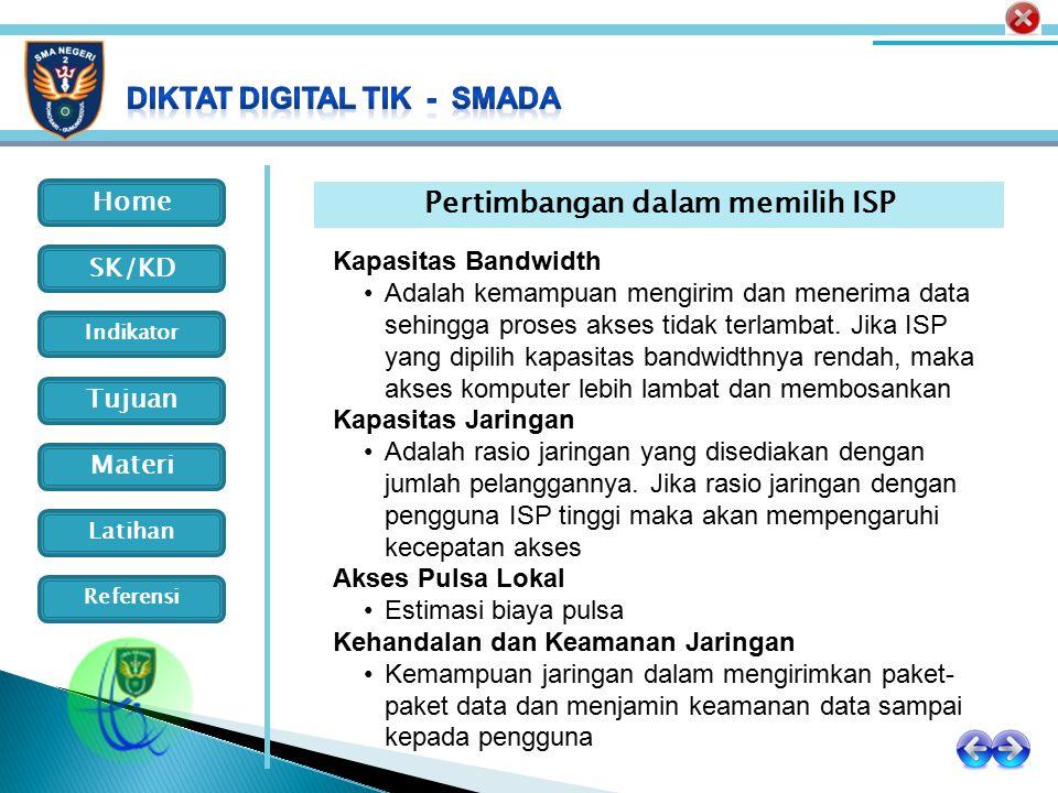 Home Indikator SK/KD Tujuan Materi Latihan Referensi Pertimbangan dalam memilih ISP Kapasitas Bandwidth Adalah kemampuan mengirim dan menerima data se