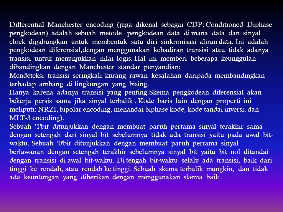 Differential Manchester encoding (juga dikenal sebagai CDP; Conditioned Diphase pengkodean) adalah sebuah metode pengkodean data di mana data dan siny