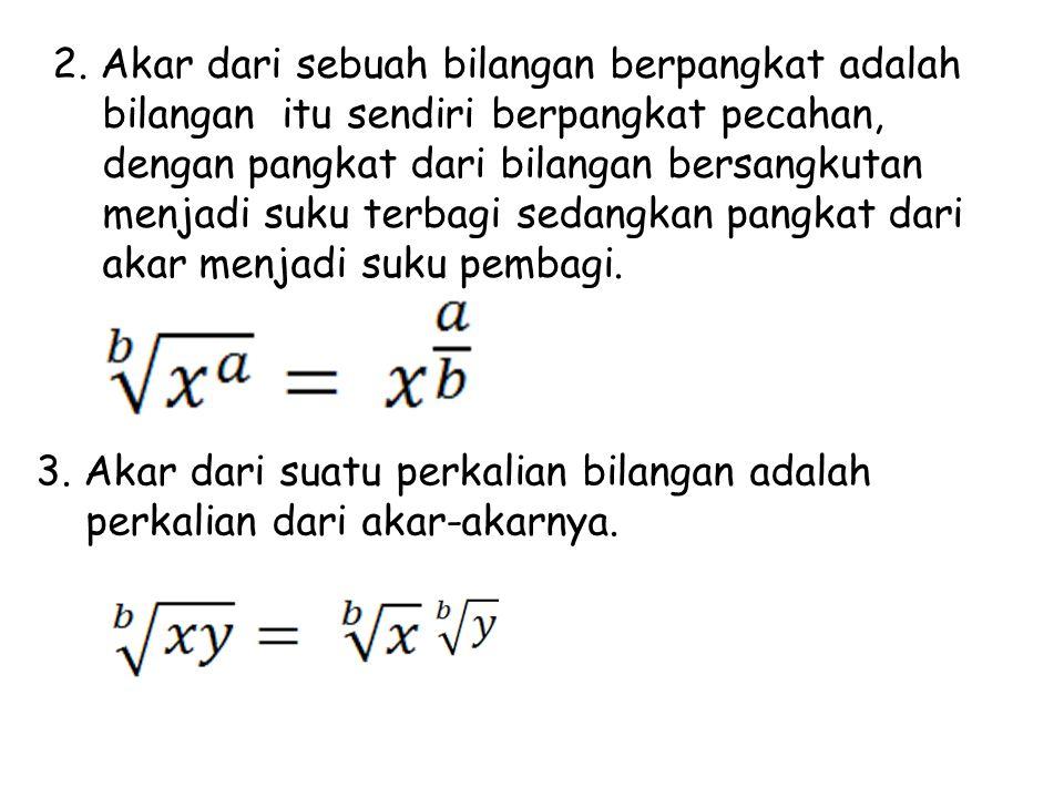 2. Akar dari sebuah bilangan berpangkat adalah bilangan itu sendiri berpangkat pecahan, dengan pangkat dari bilangan bersangkutan menjadi suku terbagi