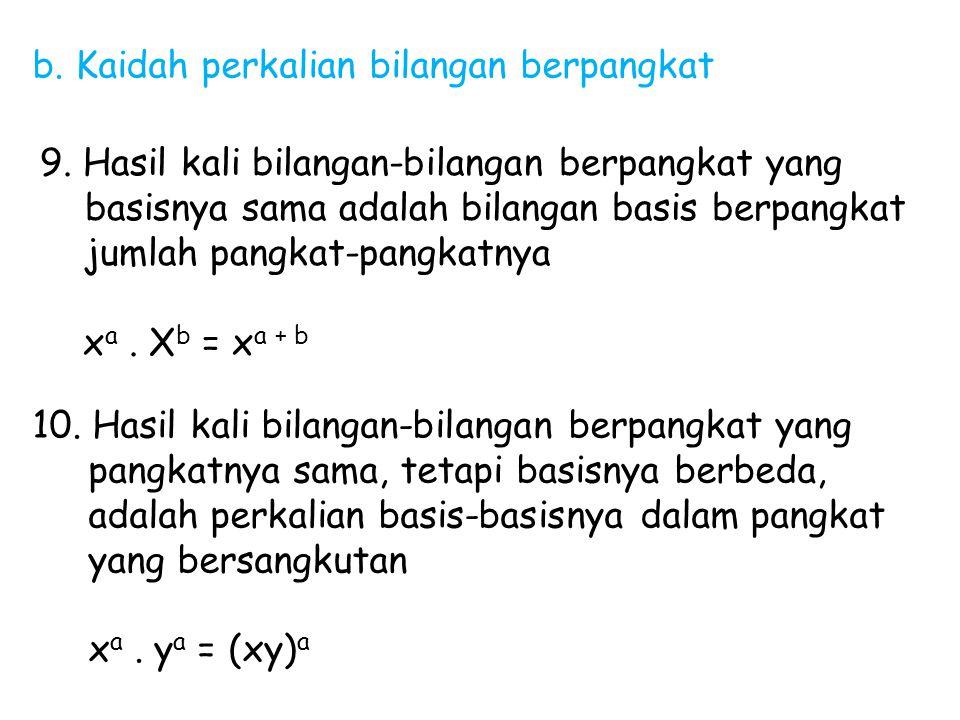 10. Hasil kali bilangan-bilangan berpangkat yang pangkatnya sama, tetapi basisnya berbeda, adalah perkalian basis-basisnya dalam pangkat yang bersangk