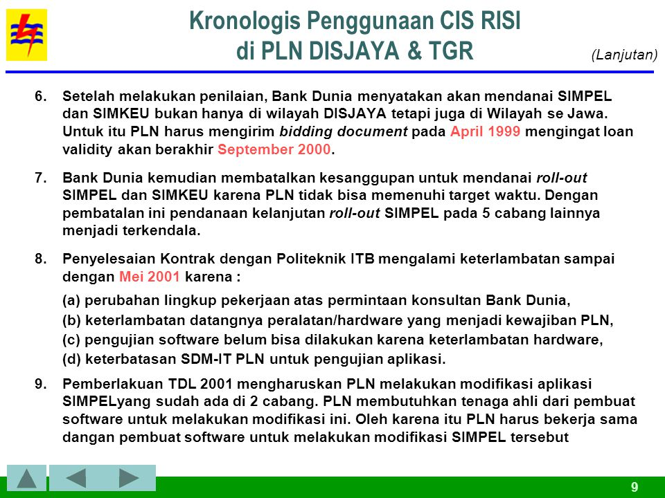 9 6.Setelah melakukan penilaian, Bank Dunia menyatakan akan mendanai SIMPEL dan SIMKEU bukan hanya di wilayah DISJAYA tetapi juga di Wilayah se Jawa.